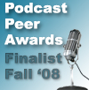 Finalist for Best Podcast Novel and Best Production, Fall 2008 Podcast Peer Awards